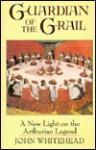 Gaurdian of the Grail a New Light On The - John Whitehead