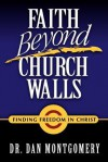 Faith Beyond Church Walls: Finding Freedom in Christ - Dan Montgomery