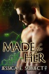 Made For Her - Jessica E. Subject