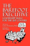 The Barefoot Executive Leadership Skills for the 21st Century - Linda Edwards