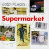 Supermarket (Busy Places) - Carol Watson