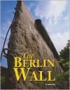 The Berlin Wall (Building World Landmarks) - Debbie Levy
