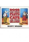 Dogs Are From Pluto, Cats Are From Uranus - Scott Wilson