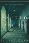 A Sacred Sorrow: Reaching Out to God in the Lost Language of Lament - Michael Card, Eugene H. Peterson