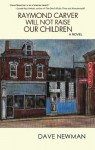 Raymond Carver Will Not Raise Our Children - Dave Newman