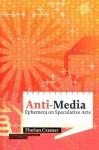 Anti-Media: Ephemera on Speculative Arts - Florian Cramer