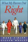 What My Parents Did Right - Mark Finley, Steven R. Mosley