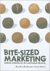 Bite Sized Marketing: Realistic Solutions For The Over Worked Librarian - Nancy Dowd, Jonathan Silberman, Mary Evangeliste