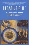 Negative Blue: Selected Later Poems - Charles Wright