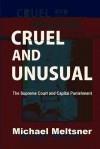 Cruel and Unusual: The Supreme Court and Capital Punishment - Michael Meltsner, Evan Mandery