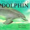 Imagine You Are A Dolphin - Karen Wallace