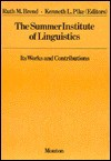 The Summer Institute of Linguistics: Its Works and Contributions - Ruth M. Brend, Ruth Margaret Brend
