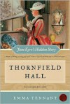 Thornfield Hall: Jane Eyre's Hidden Story - Emma Tennant
