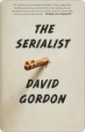 The Serialist: A Novel - David Gordon
