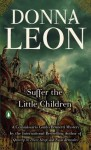 Suffer the Little Children (Commissario Guido Brunetti Mysteries) - Donna Leon