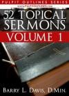 52 Topical Sermons Volume 1 (Pulpit Outlines) - Barry L. Davis