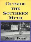 Outside The Southern Myth - Noel Polk