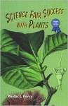 Science Fair Success With Plants - Phyllis J. Perry