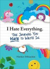 I Hate Everything: The Journal You Hate to Write in - Matthew DiBenedetti