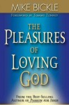The Pleasures Of Loving God: A call to accept God's all-encompassing love for you - Mike Bickle