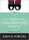 Do Black Patent Leather Shoes Really Reflect Up? (Loyola Classics) - John R. Powers, Tom McGrath, Amy Welborn