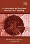 Tax Policy Design And Behavioural Microsimulation Modelling - Hielke Buddelmeyer, John Creedy, Guyonne Kalb
