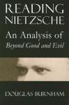 Reading Nietzsche: An Analysis of Beyond Good and Evil - Douglas Burnham