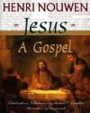 Jesus: A Gospel - Henri J.M. Nouwen, Michael O'Laughlin
