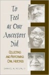 To Feel as Our Ancestors Did: Collecting and Performing Oral Histories - Daniel A. Kelin