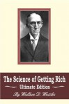The Science of Getting Rich: Ultimate Edition - Wallace D. Wattles, Kevin E. Race
