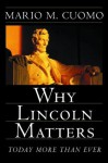 Why Lincoln Matters: Today More Than Ever - Mario M. Cuomo, Harold Holzer