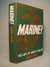 Marine! The Life of Chesty Puller, USMC - Burke Davis