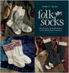 Folk Socks: The History & Techniques of Handknitted Footwear, Updated Edition - Nancy Bush