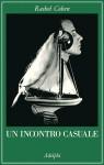 Un incontro casuale: Le vite intrecciate di scrittori e artisti americani (1854-1967) - Rachel Cohen, Stefano Manferlotti