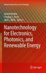 Nanotechnology for Electronics, Photonics, and Renewable Energy (Nanostructure Science and Technology) - Anatoli Korkin, Predrag S. Krsti?, Jack C. Wells