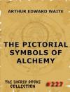 The Pictorial Symbols Of Alchemy - Arthur Edward Waite