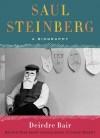 Saul Steinberg: A Biography - Deirdre Bair