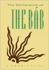 Declaration of the Bab: A Compilation - The Báb, Bahá'u'lláh