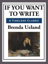 If You Want to Write - Brenda Ueland