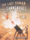 The Last Human Cannonball: And Other Small Journeys in Search of Great Men - Byron Rogers