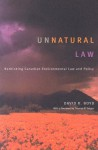 Unnatural Law: Rethinking Canadian Environmental Law and Policy - David R. Boyd