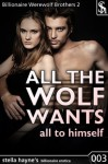 All The Wolf Wants: All To Himself (M/f Werewolf Romantic Erotica) (Billionaire Werewolf Brothers) - Stella Hayne