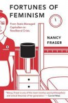Fortunes of Feminism. From State-Managed Capitalism to Neoliberal Crisis - Nancy Fraser