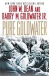 Pure Goldwater - John W. Dean, Barry M. Goldwater, Barry M. Goldwater Jr.