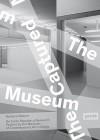 The Captured Museum - Barbara Steiner