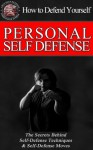 Self-Defense & Personal Security - How to Defend Yourself The Secrets Behind Personal Security, Self Defense Techniques & Self Defense Moves - Jeremy Haas