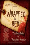 Wrapped in Red: Thirteen Tales of Vampiric Horror - Patrick C. Greene, Billie Sue Mosiman, Jennifer L. Greene