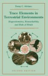 Trace Elements in Terrestrial Environments: Biogeochemistry, Bioavailability, and Risks of Metals - Domy C. Adriano