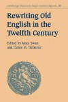 Rewriting Old English in the Twelfth Century - Mary Swan, Simon Keynes