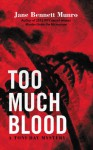 Too Much Blood - Jane Bennett Munro
